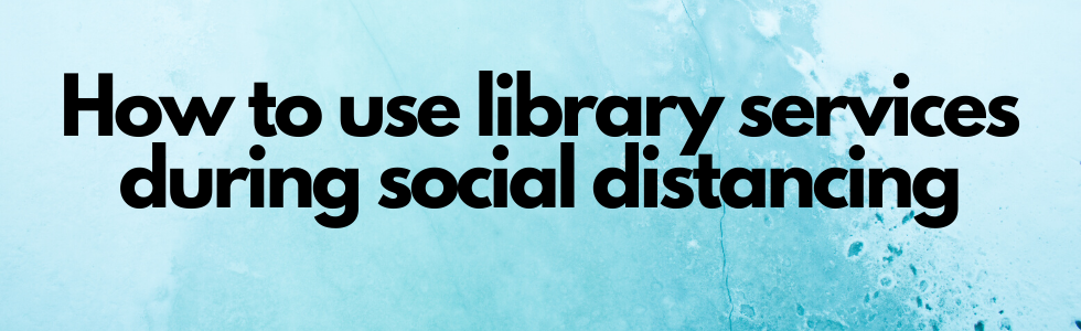 Using the Library During Social Distancing